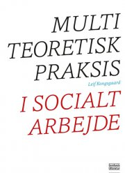 multiteoretisk praksis i socialt arbejde - bog