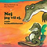 nej jeg vil ej, sagde krokodillebarnet - bog