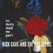 nick cave - the bad seeds - no more shall we part - cd