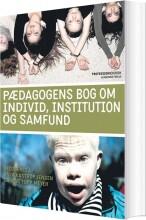 pædagogens bog om individ, institution og samfund - bog