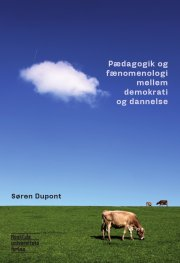 pædagogik og fænomenologi mellem demokrati og dannelse - bog