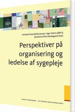 perspektiver på organisering og ledelse af sygepleje - bog