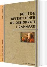 politisk offentlighed og demokrati i danmark - bog
