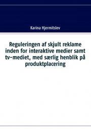 reguleringen af skjult reklame indenfor interaktive medier samt tv-mediet, med særlig henblik på produktplacering - bog
