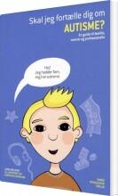 skal jeg fortælle dig om autisme? - bog
