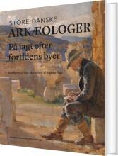 store danske arkæologer - bog