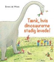 tænk, hvis dinosaurerne stadig levede - bog