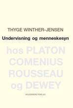 undervisning og menneskesyn hos platon, comenius, rousseau og dewey - bog