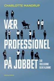 Image of   Vær Professionel På Jobbet - Charlotte Mandrup - Cd Lydbog
