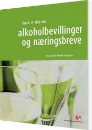 værd at vide om alkoholbevillinger og næringsbreve til restauranter, cafeer, diskoteker mv - bog