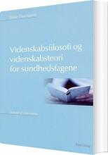videnskabsfilosofi og videnskabsteori for sundhedsfagene - bog