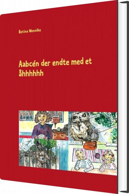 Image of   Aabcén Der Endte Med Et åhhhhhh - Betina Wennike - Bog