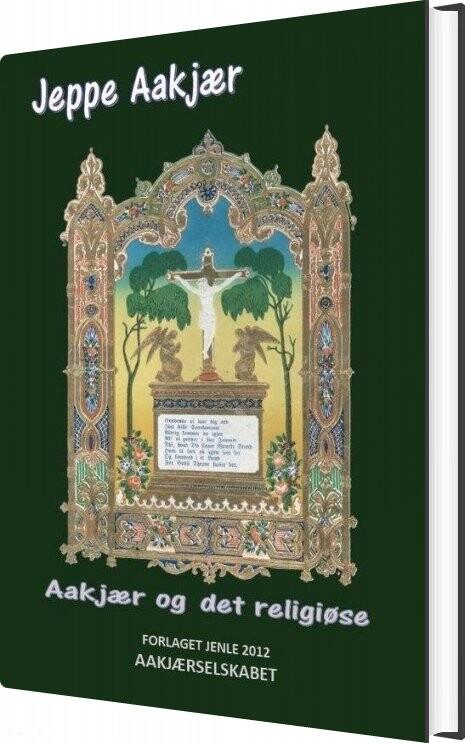 Image of   Aakjær Og Det Religiøse - Jeppe Aakjær - Bog