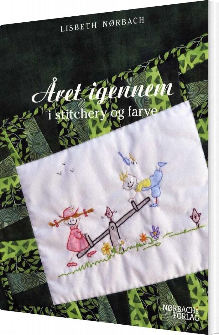 Image of   året Igennem I Stitchery Og Farve - Lisbeth Nørbach - Bog