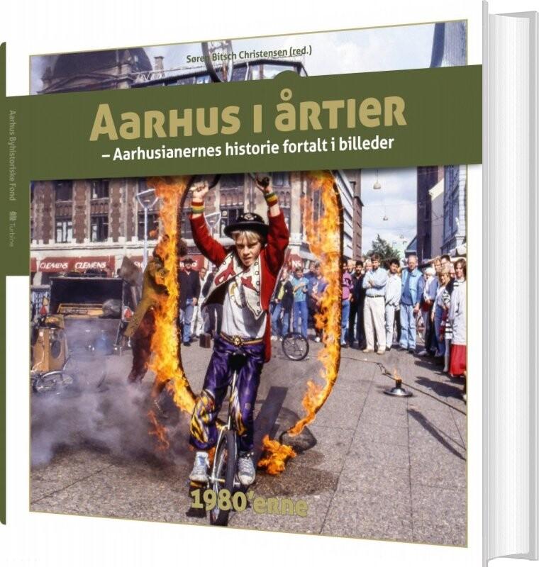 Image of   Aarhus I årtier - 1980erne - Søren Bitsch Christensen - Bog