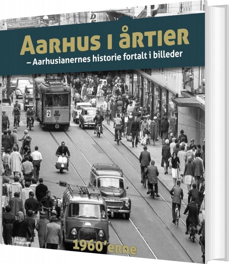Image of   Aarhus I årtier - 60érne - Søren Bitsch Christensen - Bog