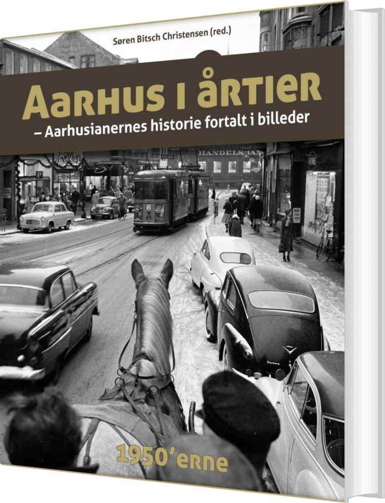 Image of   Aarhus I årtier - 50erne - Søren Bitsch Christensen - Bog