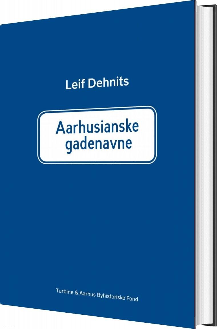 Image of   Aarhusianske Gadenavne: Historien Om 760 Gade- Og Vejnavne I Aarhus Kommune - Leif Dehnits - Bog