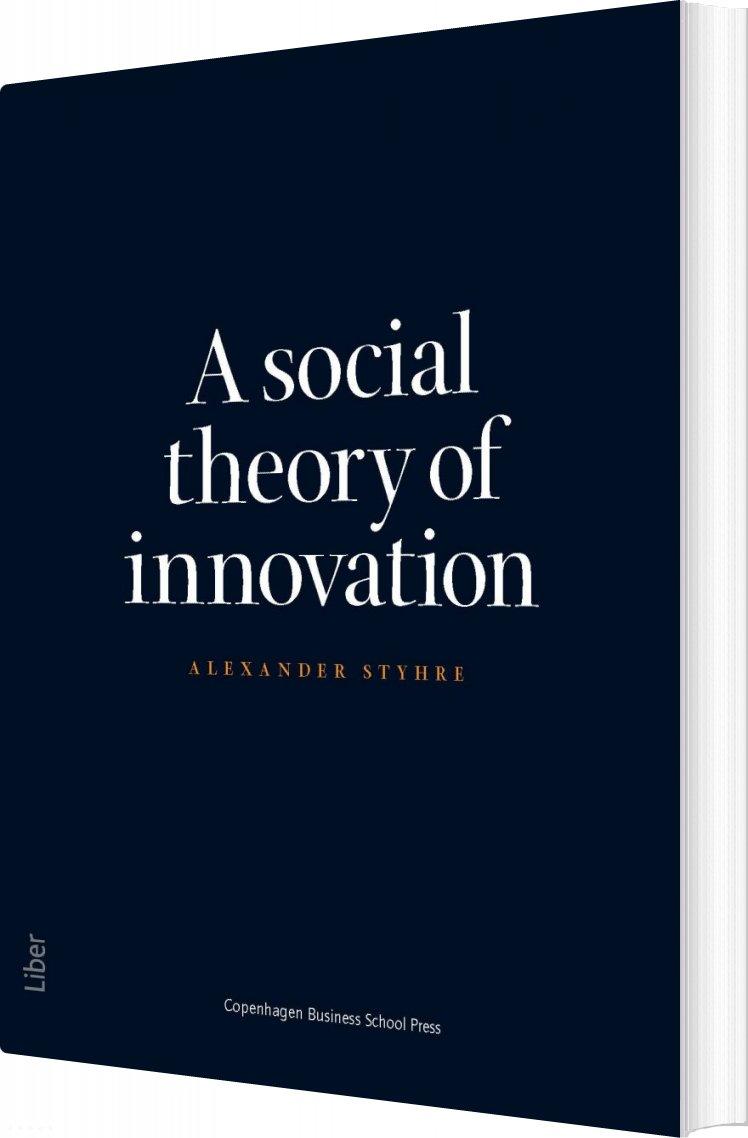 Billede af A Social Theory Of Innovation - Alexander Styhre - Bog