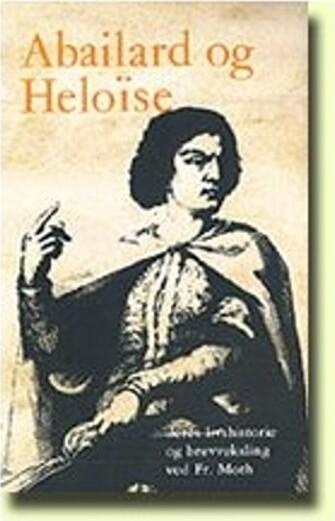 Image of   Abailard Og Heloise, Deres Livshistorie Og Brevveksling - Fr Moth - Bog