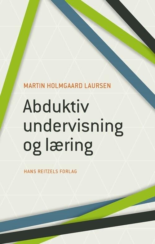 Image of   Abduktiv Undervisning Og Læring - Martin Holmgaard Laursen - Bog