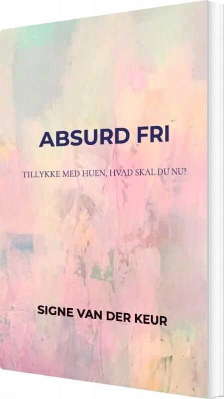 Image of   Absurd Fri - Signe Van Der Keur - Bog