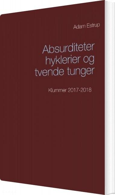 Image of   Absurditeter, Hyklerier Og Tvende Tunger - Adam Estrup - Bog