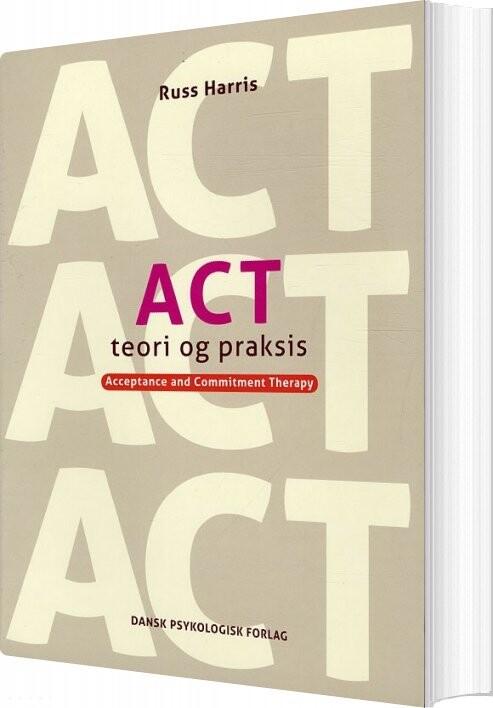 Image of   Act - Teori Og Praksis - Russ Harris - Bog