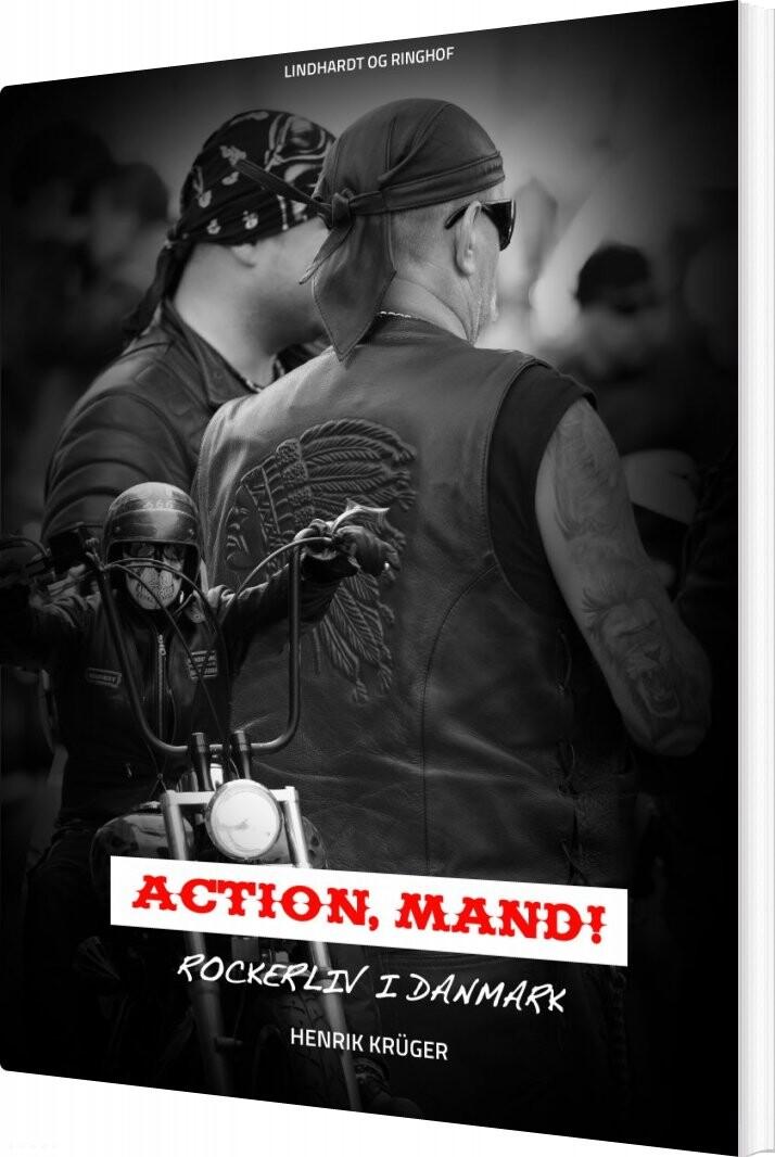 Image of   Action, Mand! Rockerliv I Danmark - Henrik Krüger - Bog