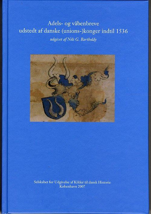 Billede af Adels- Og Våbenbreve Udstedt Af Danske (unions-)konger Indtil 1536 - Nils G. Bartholdy - Bog