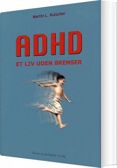 Image of   Adhd - Et Liv Uden Bremser - Martin L. Kutscher - Bog