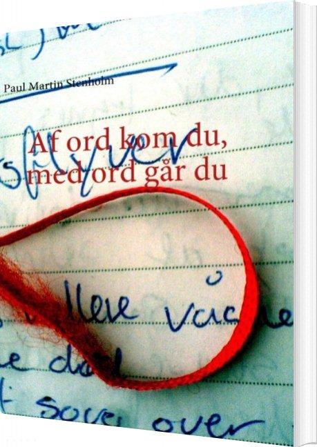 Billede af Af Ord Kom Du, Med Ord Går Du - Paul Martin Stenholm - Bog