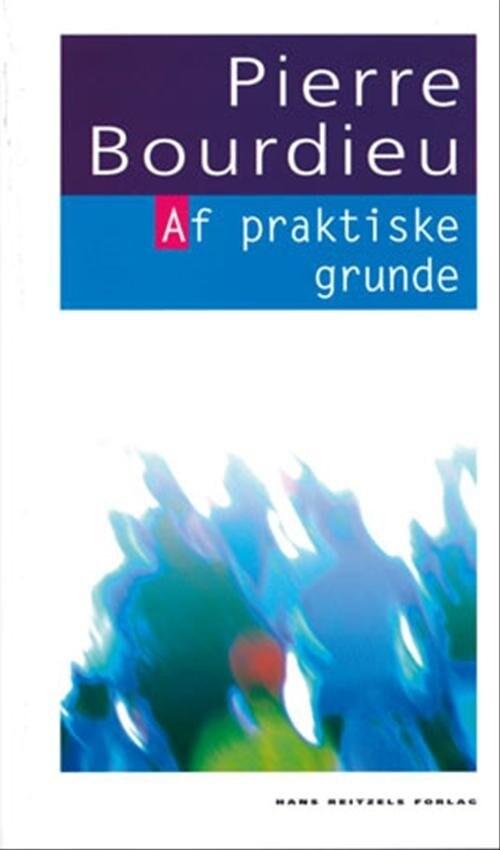 Image of   Af Praktiske Grunde - Pierre Bourdieu - Bog
