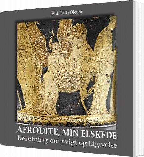 Image of   Afrodite, Min Elskede - Erik Palle Olesen - Bog