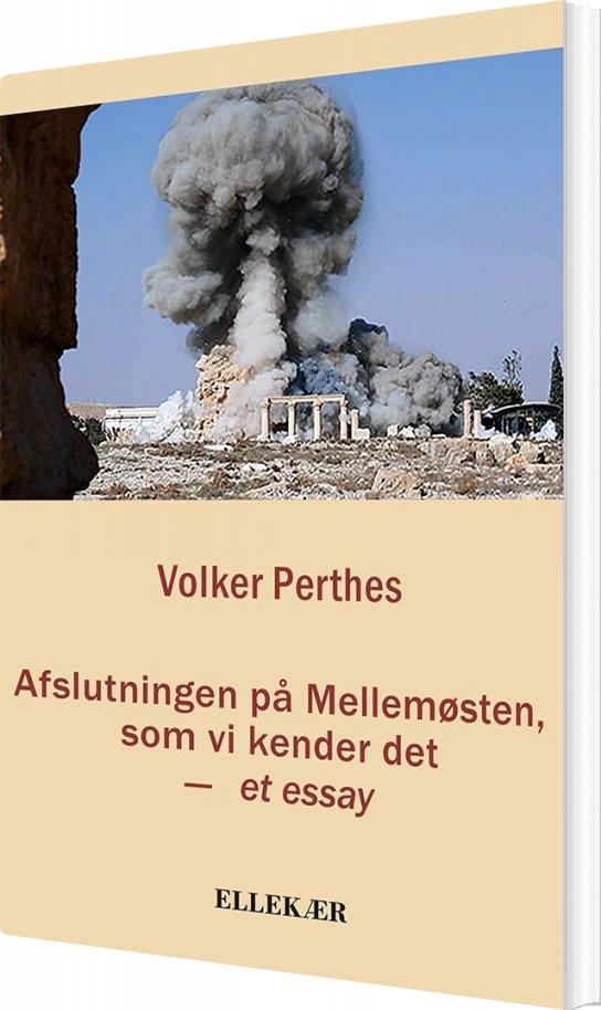Afslutningen På Mellemøsten, Som Vi Kender Det - Volker Perthes - Bog
