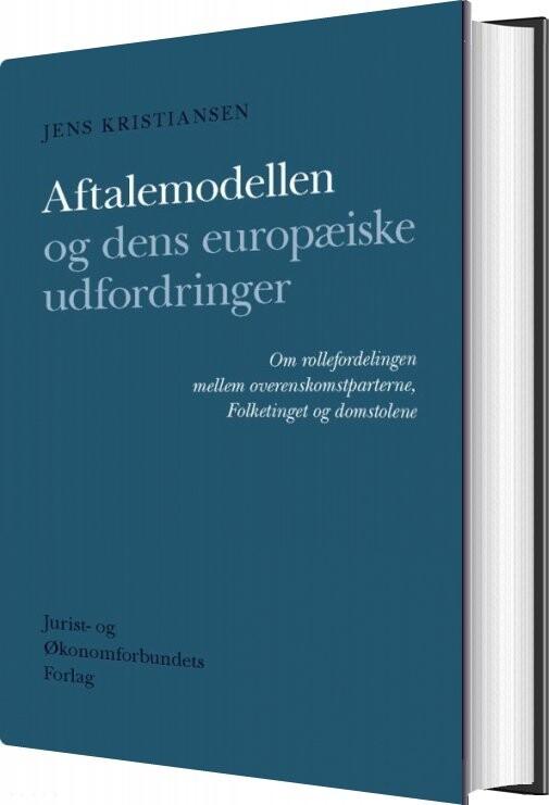 Image of   Aftalemodellen Og Dens Europæiske Udfordringer - Jens Kristiansen - Bog