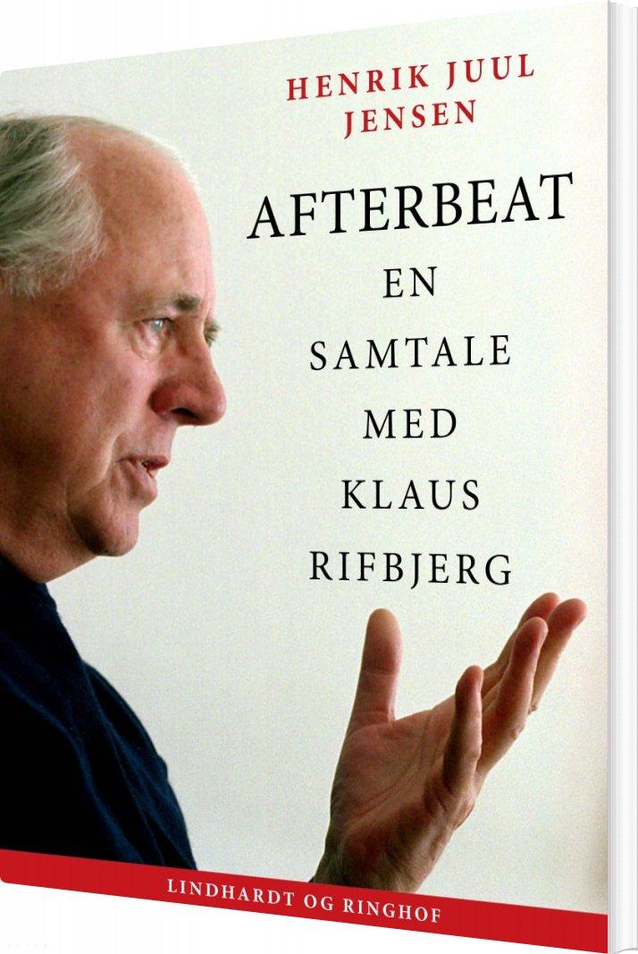Image of   Afterbeat: En Samtale Med Klaus Rifbjerg - Henrik Juul Jensen - Bog