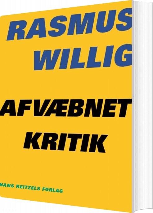 Image of   Afvæbnet Kritik - Rasmus Willig - Bog