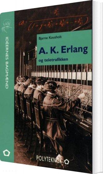 Image of   A.k. Erlang Og Teletrafikken - Bjarne Kousholt - Bog