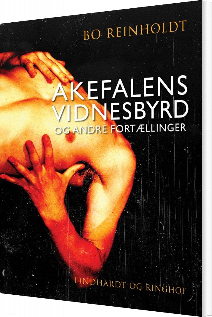 Billede af Akefalens Vidnesbyrd Og Andre Fortællinger - Bo Reinholdt - Bog