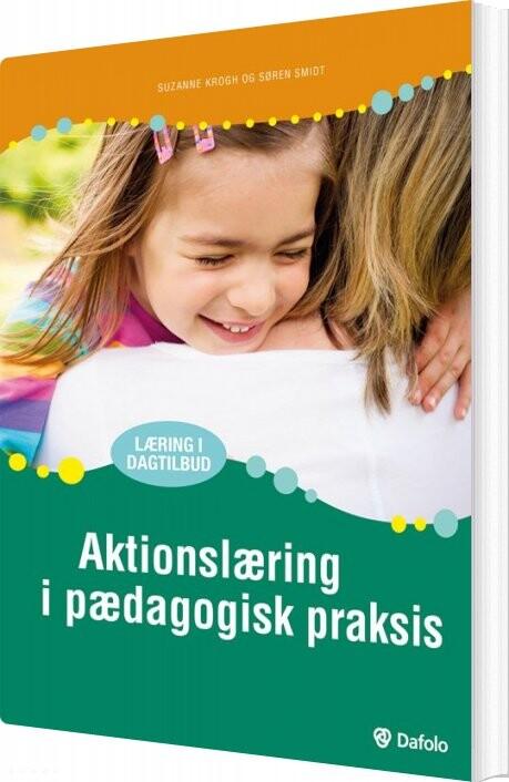 Image of   Aktionslæring I Pædagogisk Praksis - Suzanne Krogh - Bog