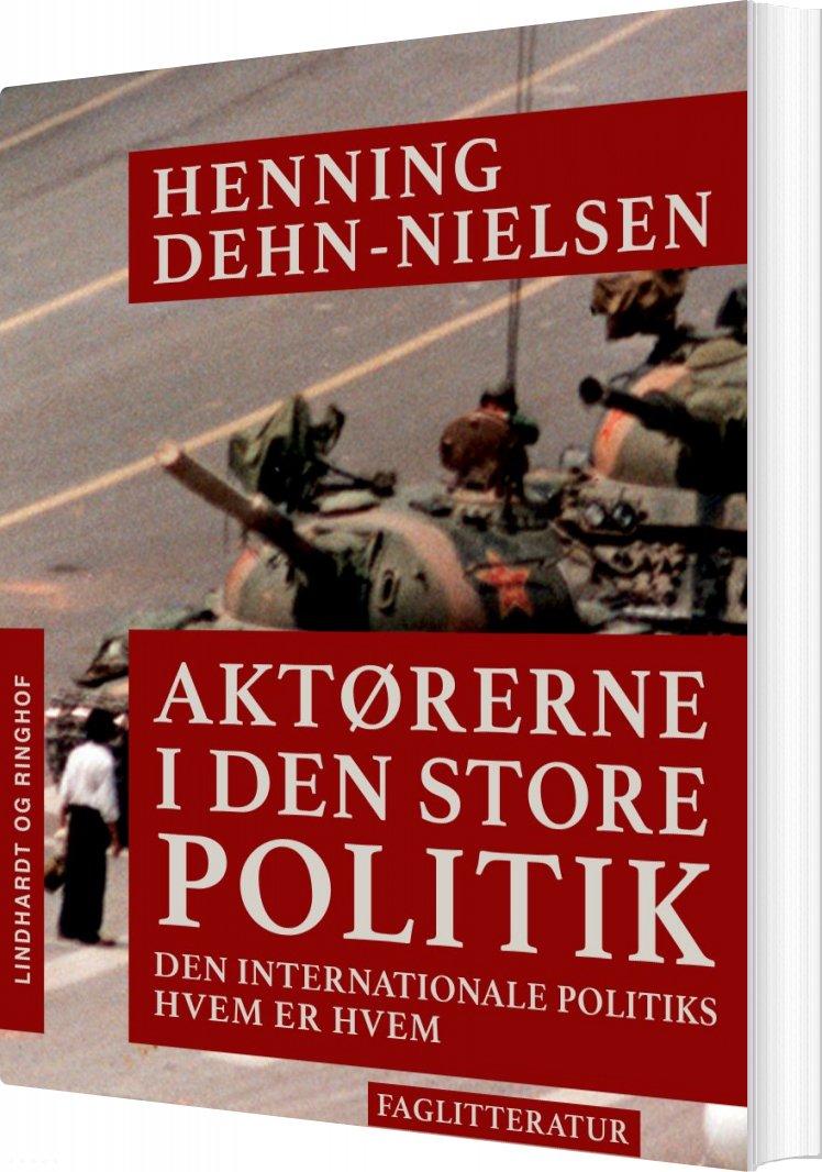 Image of   Aktørerne I Den Store Politik. Den Internationale Politiks Hvem Er Hvem - Henning Dehn-nielsen - Bog