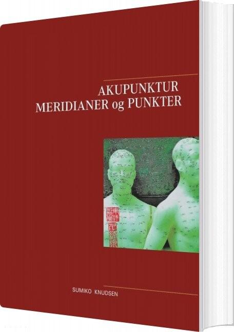 Image of   Akupunktur Meridianer Og Punkter - Sumiko Knudsen - Bog