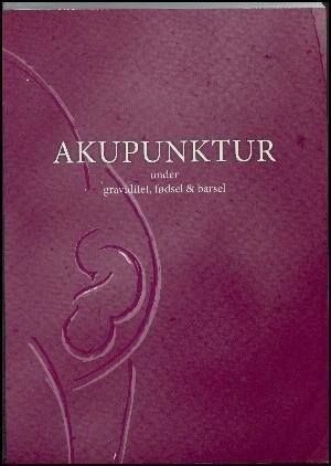 Image of   Akupunktur Under Graviditet, Fødsel Og Barsel - Johanne Siegumfeldt - Bog