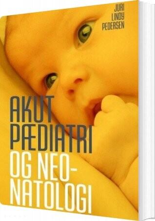 Image of   Akut Pædiatri Og Neonatologi - Juri Lindy Pedersen - Bog