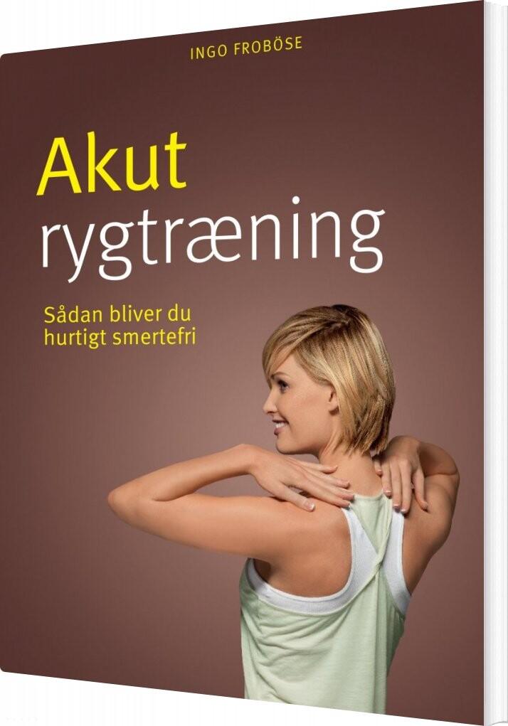 Image of   Akut Rygtræning - Ingo Froböse - Bog