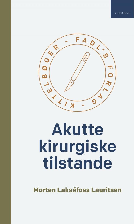 Billede af Akutte Kirurgiske Tilstande - 3. Udgave - Morten Laksafoss Lauritsen - Bog