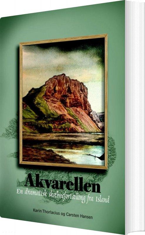 Image of   Akvarellen - En Dramatisk Skæbnefortælling Fra Island - Karin Thorlacius Carsten Hansen - Bog