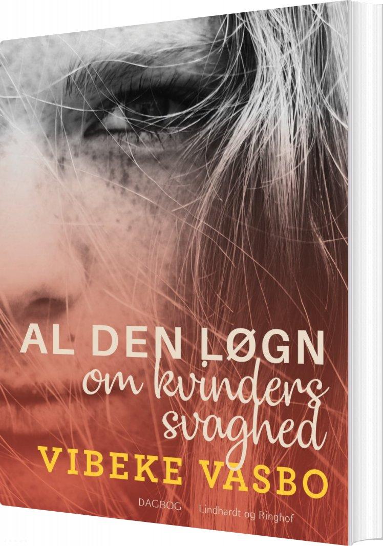 Image of   Al Den Løgn Om Kvinders Svaghed - Vibeke Vasbo - Bog