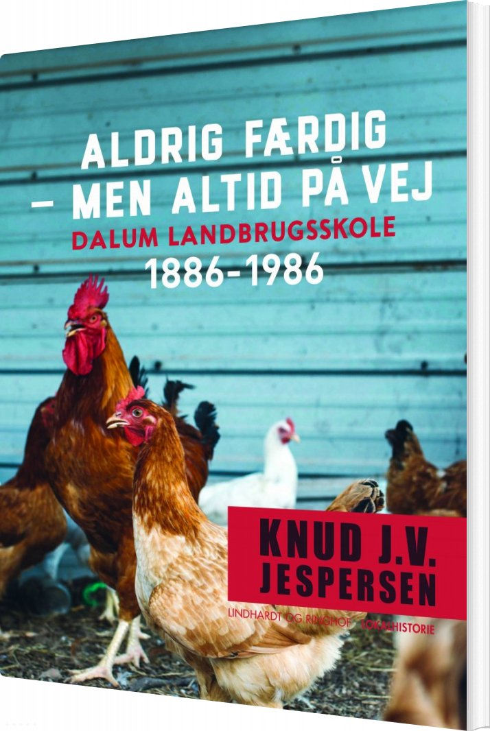 Image of   Aldrig Færdig - Men Altid På Vej. Dalum Landbrugsskole 1886-1986 - Knud J.v. Jespersen - Bog